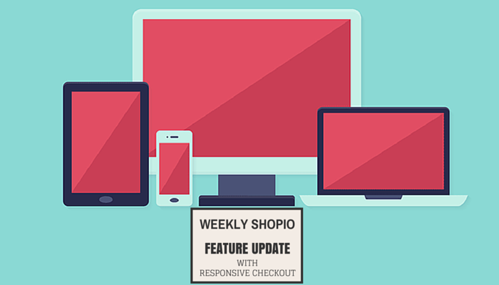 Weekly Shopio Feature Update Announcement Including Responsive Checkout!