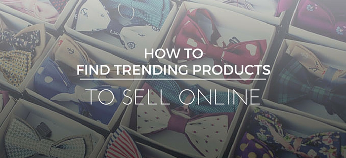 What to Sell Online: Tips to Find Trending Products to Sell on Your Store
