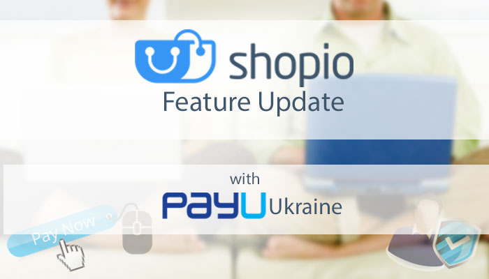 Shopio Weekly Feature Update with PayU Ukraine Integration